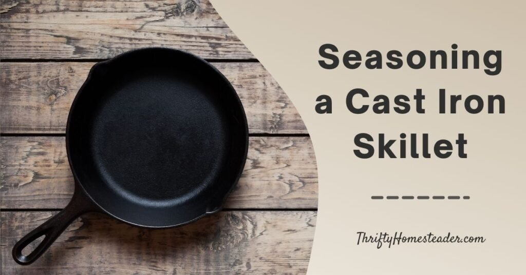 Seasoning a Cast Iron Skillet